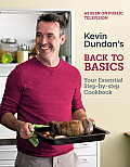 Kevin Dundon's Back to Basics: Your Essential Kitchen Bible