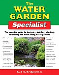 Water Garden Specialist The Essential Guide to Designing Building Planting Improving & Maintaining Water Gardens