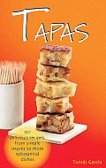 Tapas: 80 Delicious Recipes, from Simple Snacks to More Substantial Dishes