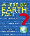 Where on Earth Can I...?