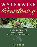Waterwise Gardening: Water, Plants and Climate - A Practical Guide Cover
