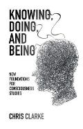 Knowing, Being, and Doing: New Foundations for Consciousness Studies
