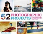 52 Photographic Projects: Creative Workshops for the Adventurous Image-maker