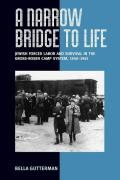 A Narrow Bridge to Life: Jewish Slave Labor and Survival in the Gross-Rosen Camps System 1940-1945