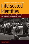Intersected Identities: Strategies of Visualisation in 19th and 20th Century Mexican Culture