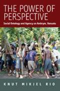 The Power of Perspective: Social Ontology and Agency on Ambrym Island, Vanuatu