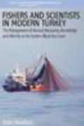 Fishers & Scientists In Modern Turkey The Management Of Natural Resources Knowledge & Identity On The Eastern Black Sea Coast