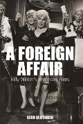 Foreign Affair Billy Wilders American Fi