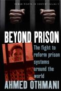 Beyond Prison: The Fight to Reform Prison Systems Around the World. Ahmed Othmani with Sophie Bessis