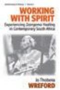 Working with Spirit: Experiencing Izangoma Healing in Contemporary South Africa