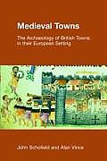 Medieval Towns: The Archaeology of British Towns in Their European Setting