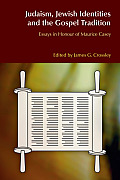 Judaism, Jewish Identities and the Gospel Tradition: Essays in Honour of Maurice Casey