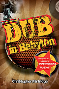 Dub in Babylon: The Emergence and Influence of Dub Reggae in Jamaica and Britain from King Tubby to Post-Punk (Studies in Popular Music)