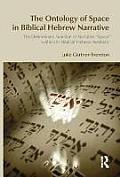 The Ontology of Space in Biblical Hebrew Narrative: The Determinate Function of Narrative 'Space' Within the Biblical Hebrew Aesthetic