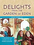 Delights from the Garden of Eden A Cookbook & History of the Iraqi Cuisine Second Edition