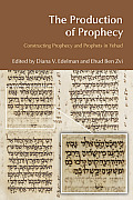 The Production of Prophecy: Constructing Prophecy and Prophets in Yehud