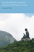 How Buddhism Acquired a Soul on the Way to China