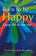 Born To Be Happy: Enjoy Life To the Full
