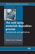 The Cold Spray Materials Deposition Process: Fundamentals and Applications