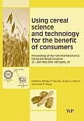 Using Cereal Science and Technology for the Benefit of Consumers: Proceedings of the 12th International ICC Cereal and Bread Congress, 24-26th May, 20