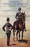 History of the Royal Artillery from the Indian Mutiny to the Great War: Volume I 1860-1899