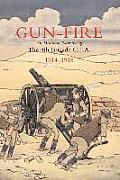 Gun Fire an Historical Narrative of the 4th Brigade C.F.A. in the Great War (1914-1918)
