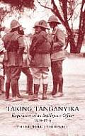 Taking Tanganyika: Experiences of an Intelligence Officer 1914-1918