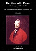 Cornwallis Papersthe Campaigns of 1780 and 1781 in the Southern Theatre of the American Revolutionary War Vol 4