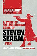 Seagalogy A Study of the Ass Kicking Films of Steven Seagal