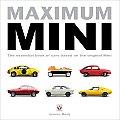 Maximum Mini: The Definitive Book of Cars Based on the Original Mini