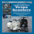 How to Restore Classic Large Frame Vespa Scooters: Rotary Valve 2-Strokes 1959 to 2008 (Enthusiast's Restoration Manual)
