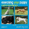 Exercising Your Puppy: A Gentle & Natural Approach (Gentle Dog Care)