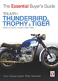 Triumph Thunderbird, Trophy & Tiger: 650cc & 750cc Models: 1950-1983 (Essential Buyer's Guide)