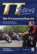 TT Talking: The TT's Most Exciting Era: As Seen by Manx Radio TT's Lead Commentator 2004-2012