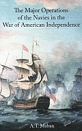 Major Operations of the Navies in the Wars of American Independence