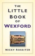 The Little Book of Wexford (Little Book of)