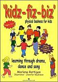 Kidz-Fiz-Biz: Physical Business for Kids-Learning Through Drama, Dance and Song
