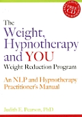 The Weight, Hypnotherapy and You Weight Reduction Program: An NLP and Hypnotherapy Practitioner's Manual with CDROM
