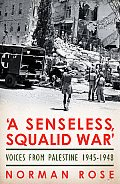 A Senseless, Squalid War': Voices from Palestine 1945-1948