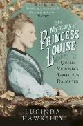 Mystery of Princess Louise: Queen Victoria's Rebellious Daughter
