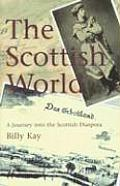 The Scottish World: The Story of One Man's Journey and the Legacy of the Scottish Diaspora