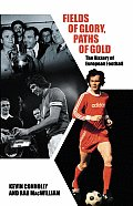 Fields of Glory, Paths of Gold: The History of European Football