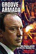 Groove Armada: Rafa Benitez, Anfield and the New Spanish Fury