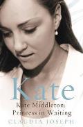 Kate: Kate Middleton - Princess in Waiting
