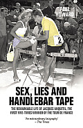 Sex Lies & Handlebar Tape The Remarkable Life of Jacques Anquetil the First Five Times Winner of the Tour de France