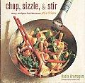Chop, Sizzle, & Stir: Easy Recipes for Fabulous Stir-Fries