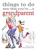 Things To Do Now Youre A Grandparent
