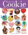 Dress Your Cookie: Bake Them! Dress Them! Eat Them! Cover