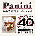 Panini Sensational Grilled Sandwiches A Taste of Italy in Over 40 Mouthwatering Recipes