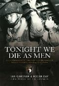 Tonight We Die as Men The Untold Story of Third Battalion 506 Parachute Infantry Regiment from Toccoa to D Day